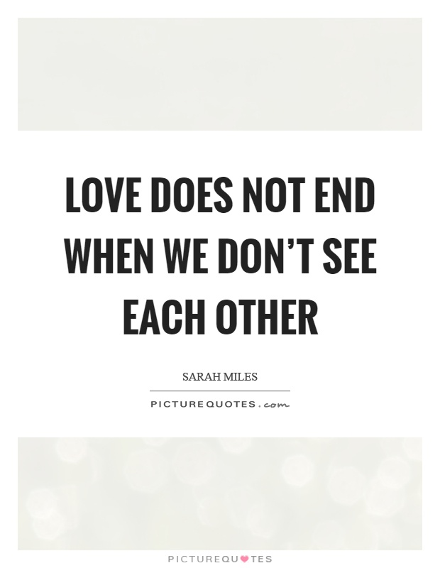 Love Does Not End When We Don't See Each Other