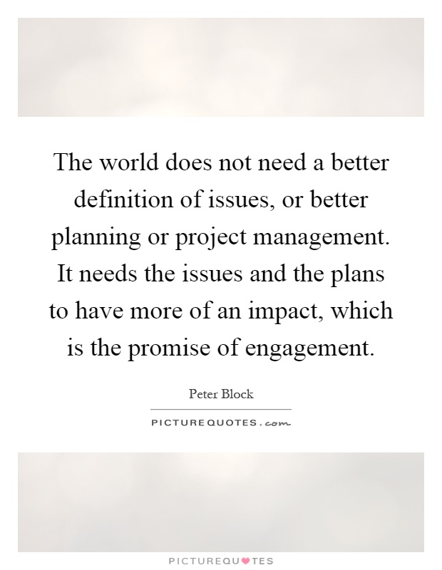 beautiful project planning quotes #4: The world does not need a better definition of issues, or better planning  or project