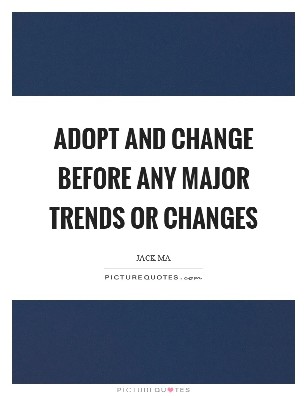 Adopt and change before any major trends or changes Picture Quote #1