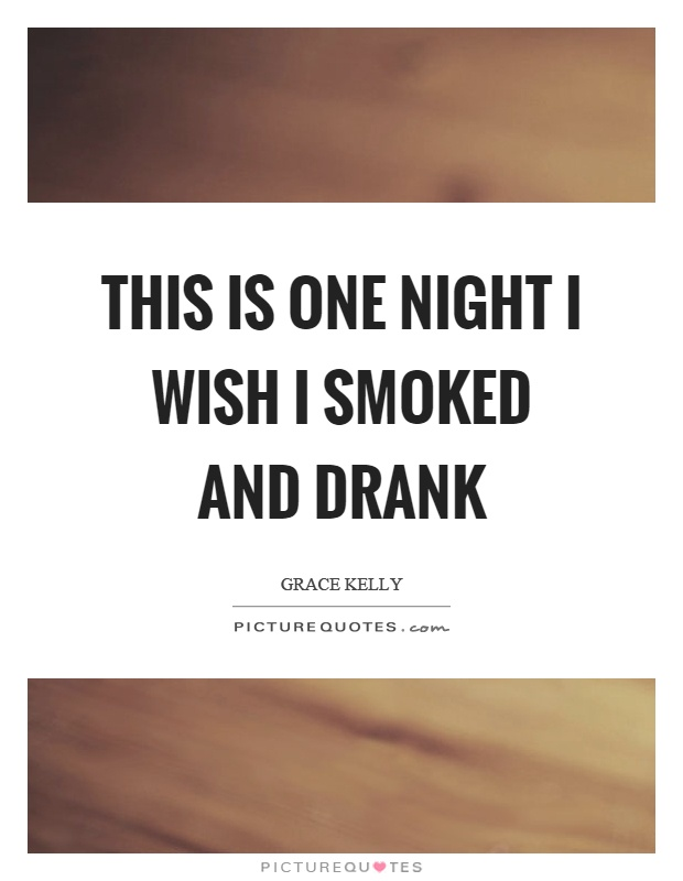 This is one night I wish I smoked and drank Picture Quote #1