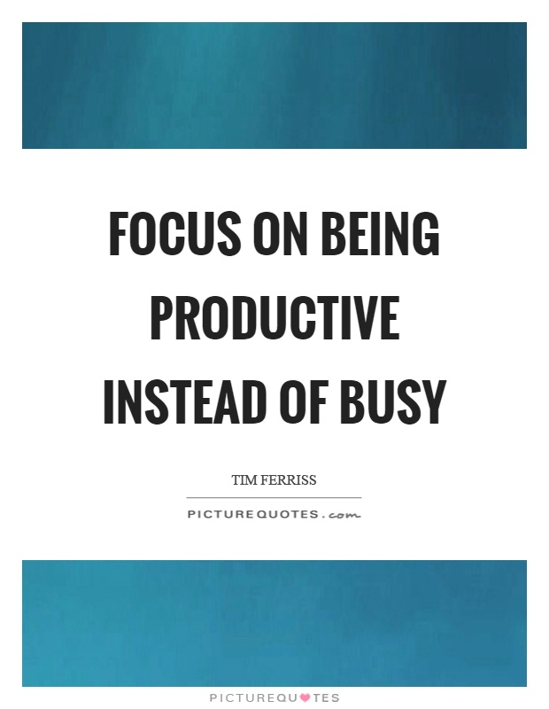 Focus on being productive instead of busy Picture Quote #1