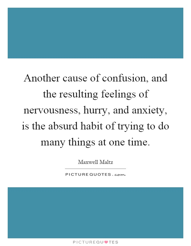 Another cause of confusion, and the resulting feelings of nervousness, hurry, and anxiety, is the absurd habit of trying to do many things at one time Picture Quote #1