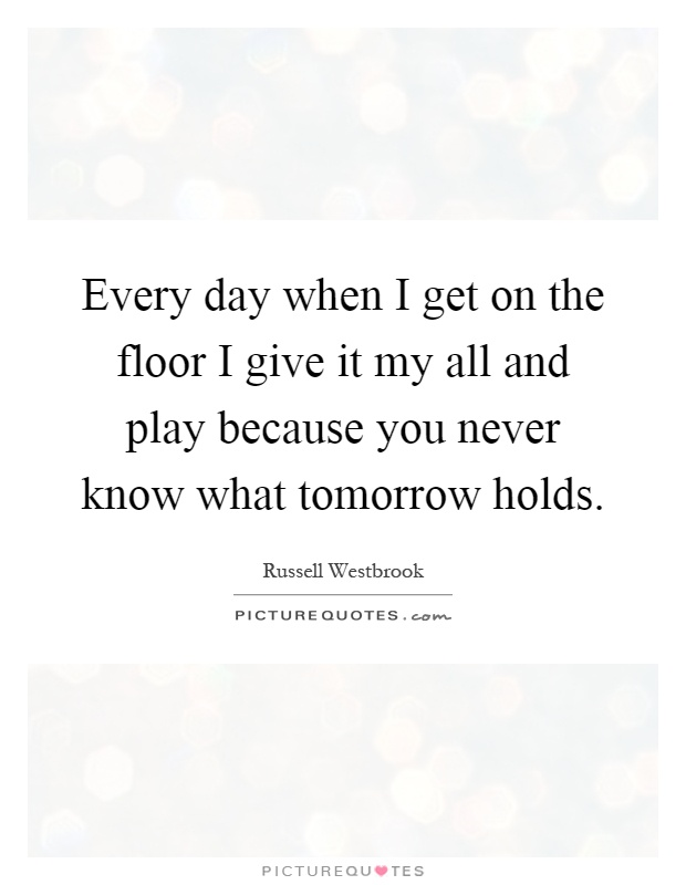 Russell westbrook quotes sayings 9 quotations for Give the floor