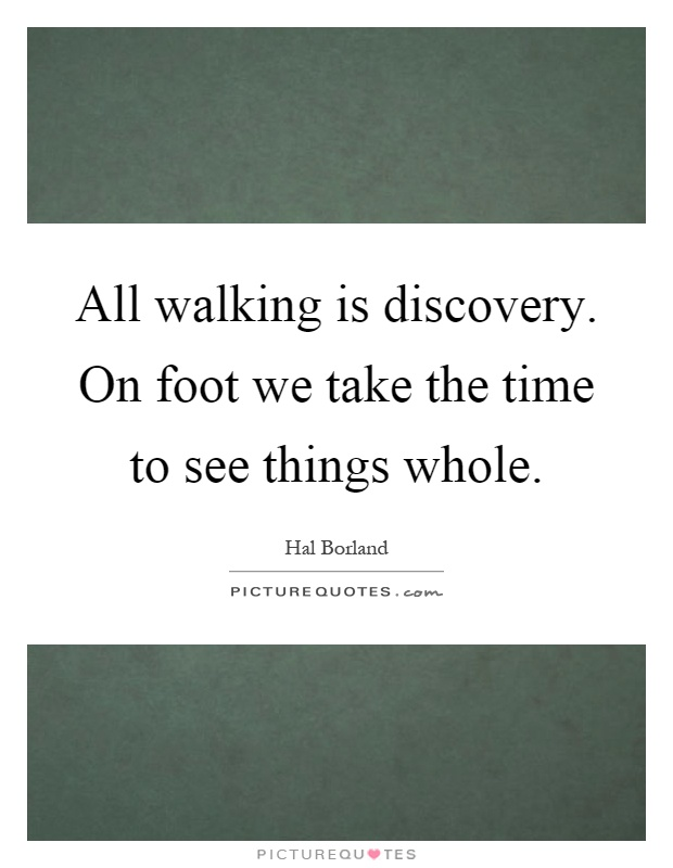 All walking is discovery. On foot we take the time to see things whole Picture Quote #1