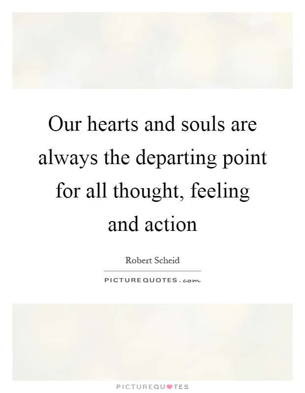 Our Hearts And Souls Are Always The Departing Point For