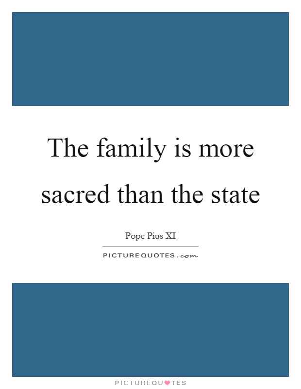 The family is more sacred than the state Picture Quote #1