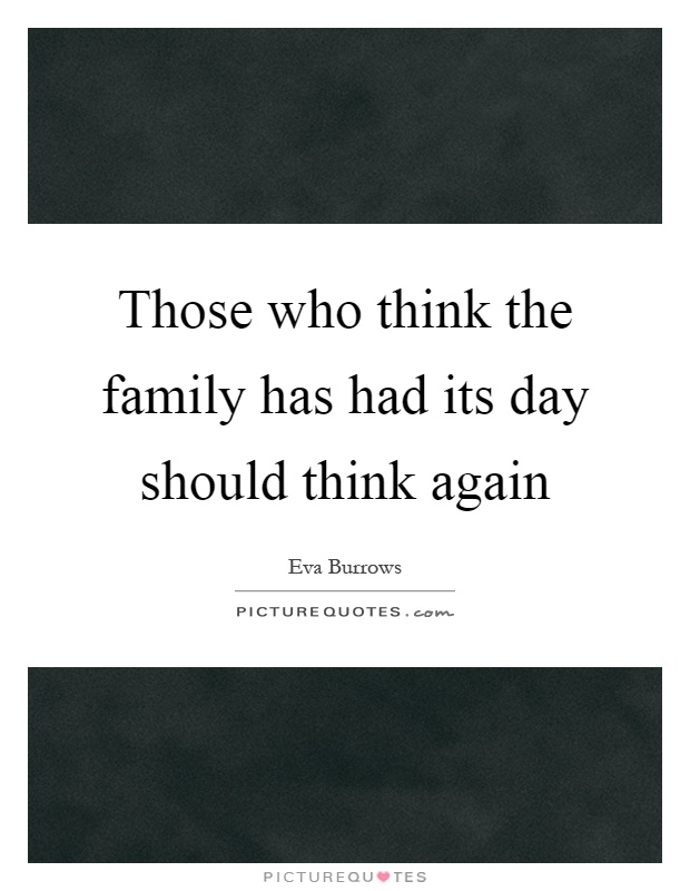 Those who think the family has had its day should think again Picture Quote #1