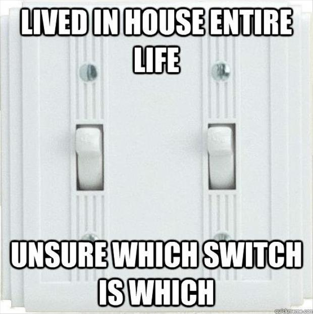 Lived in house entire life. Unsure which switch is which Picture Quote #1