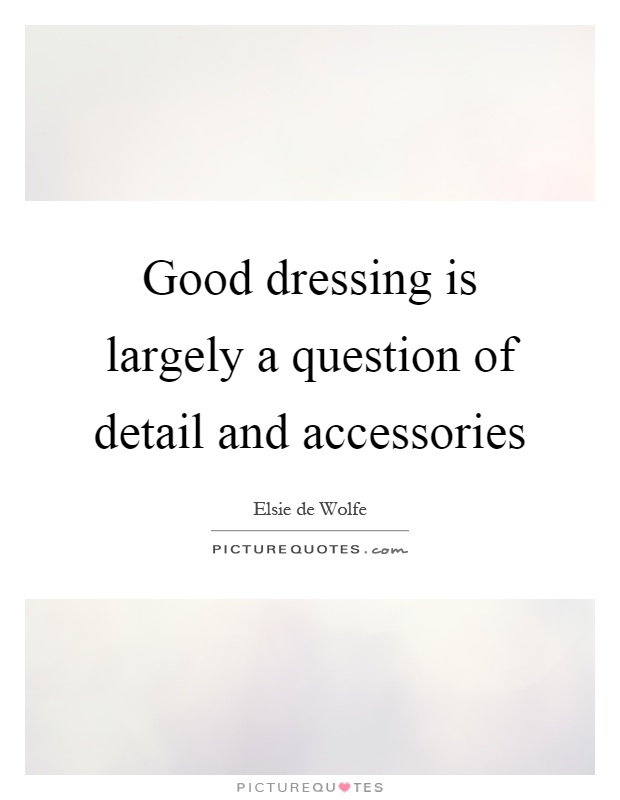 Good dressing is largely a question of detail and accessories Picture Quote #1