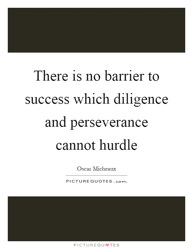 There is no barrier to success which diligence and perseverance cannot hurdle Picture Quote #1