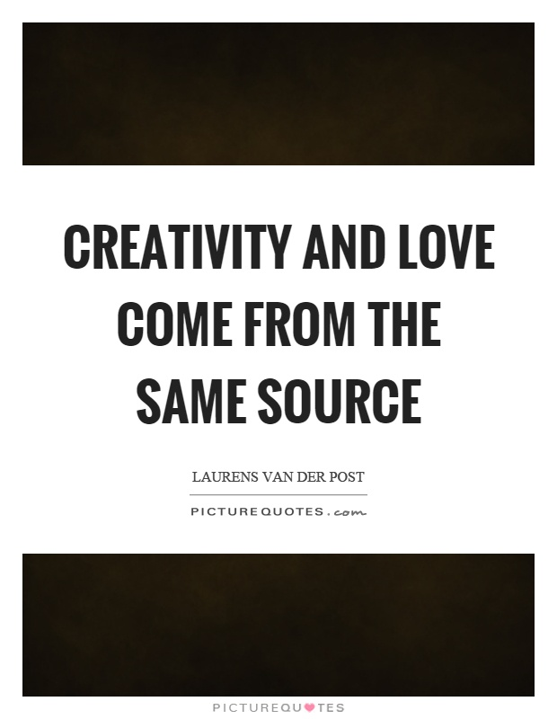 Creativity and love come from the same source Picture Quote #1