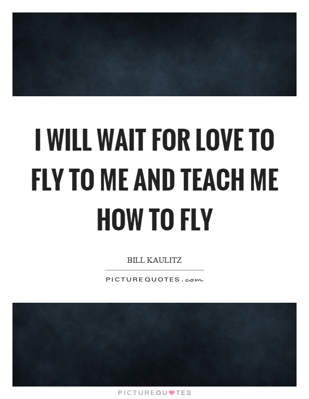 waiting for love to find me quotes If you are looking for advice on how to find love, read these inspiring for love, dream for lovebut don't put your life on hold waiting for love.