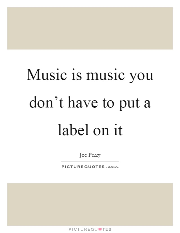 Music is music you don't have to put a label on it Picture Quote #1