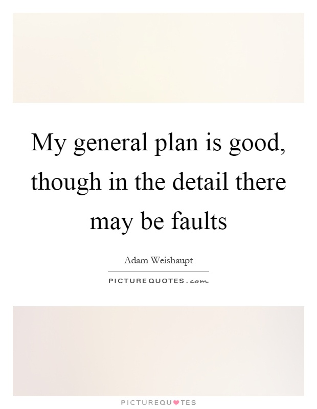 My general plan is good, though in the detail there may be faults Picture Quote #1