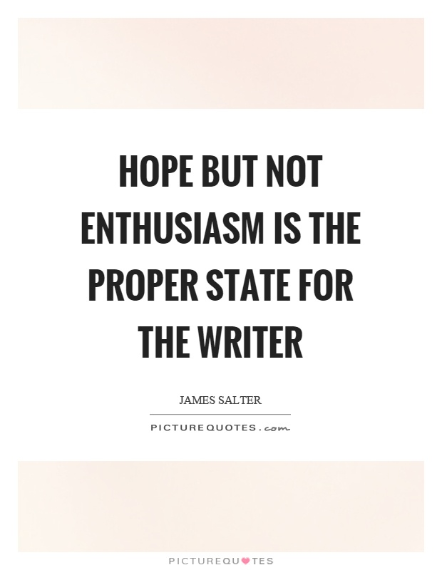 Hope but not enthusiasm is the proper state for the writer Picture Quote #1