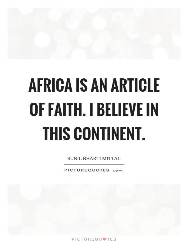Africa is an article of faith. I believe in this continent Picture Quote #1