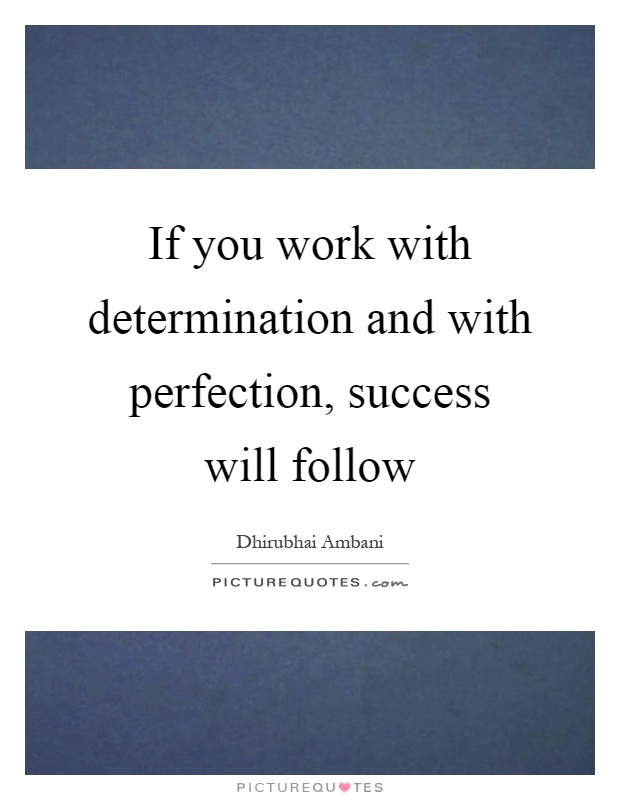 If you work with determination and with perfection, success will follow Picture Quote #1
