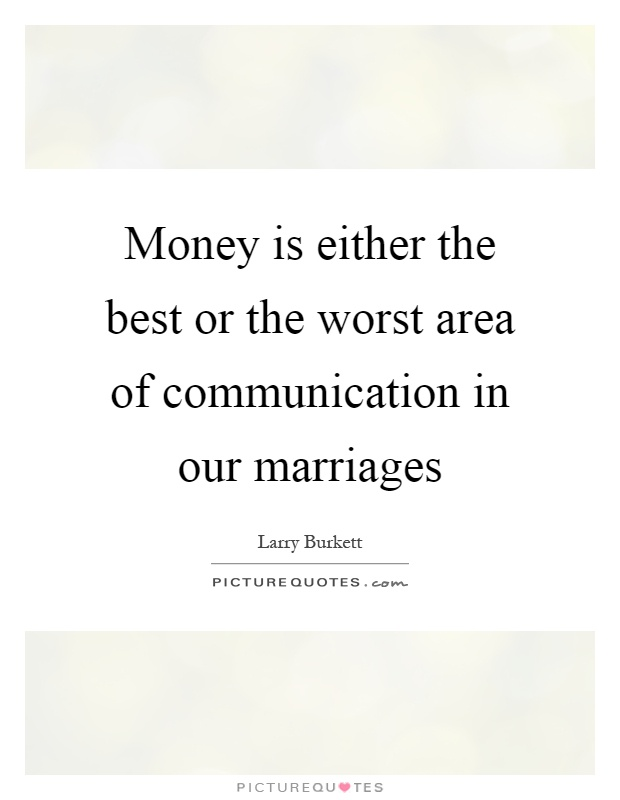 Money is either the best or the worst area of communication in our marriages Picture Quote #1