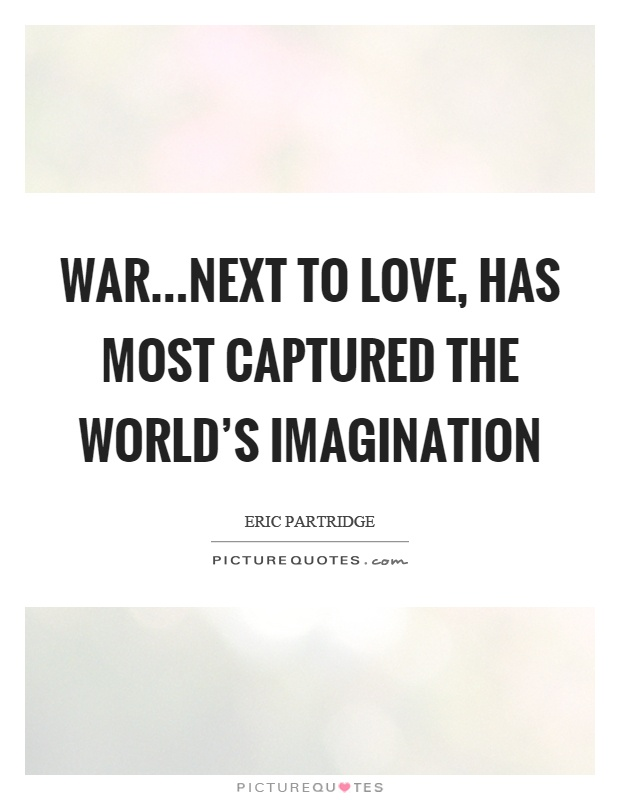 War…next to love, has most captured the world's imagination Picture Quote #1