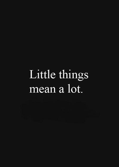 Little things mean a lot Picture Quote #1