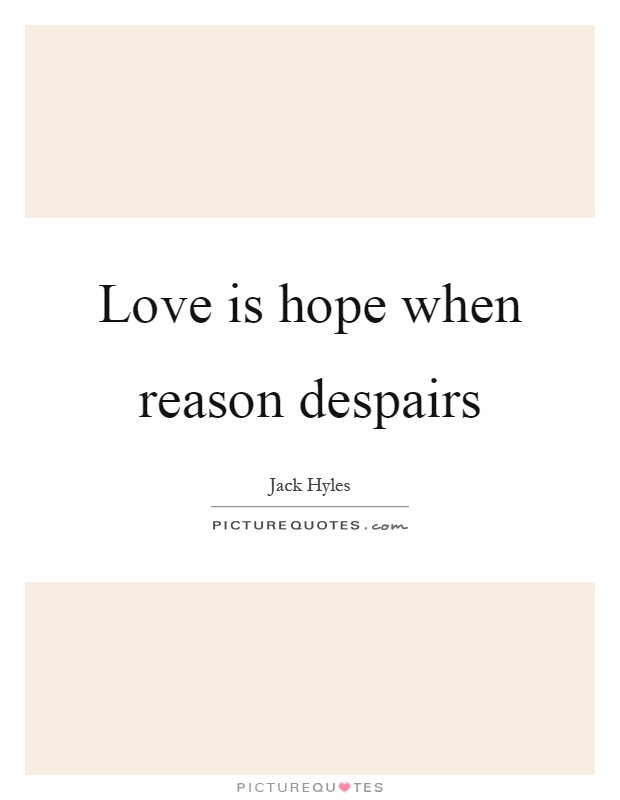 Love is hope when reason despairs Picture Quote #1
