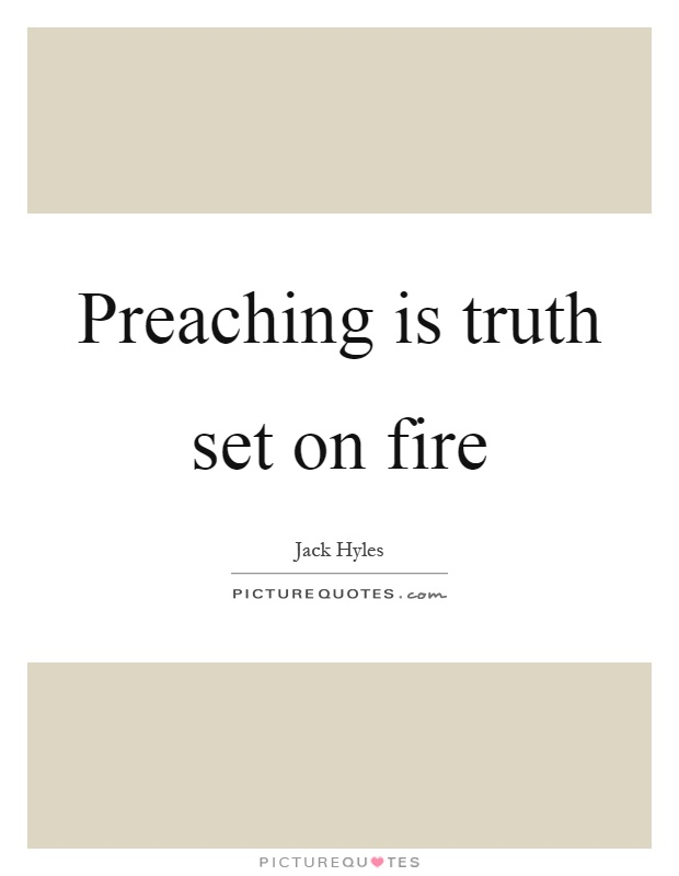 Preaching is truth set on fire Picture Quote #1