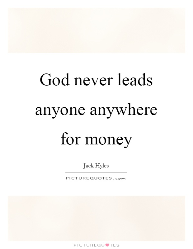 God never leads anyone anywhere for money Picture Quote #1