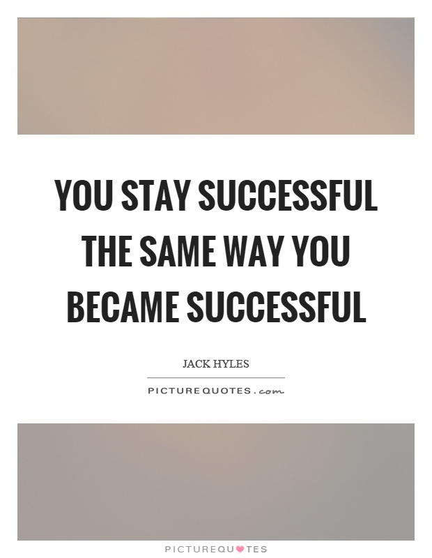You stay successful the same way you became successful Picture Quote #1