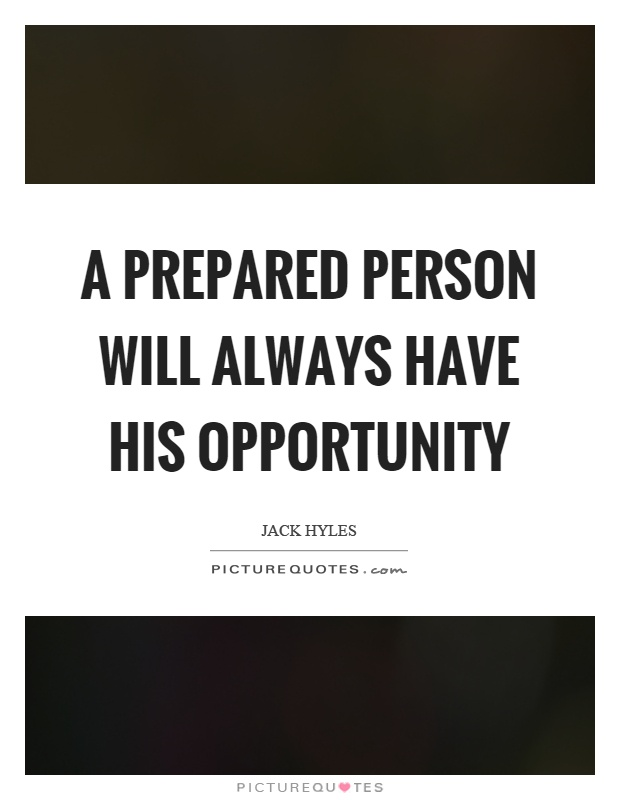 A prepared person will always have his opportunity Picture Quote #1