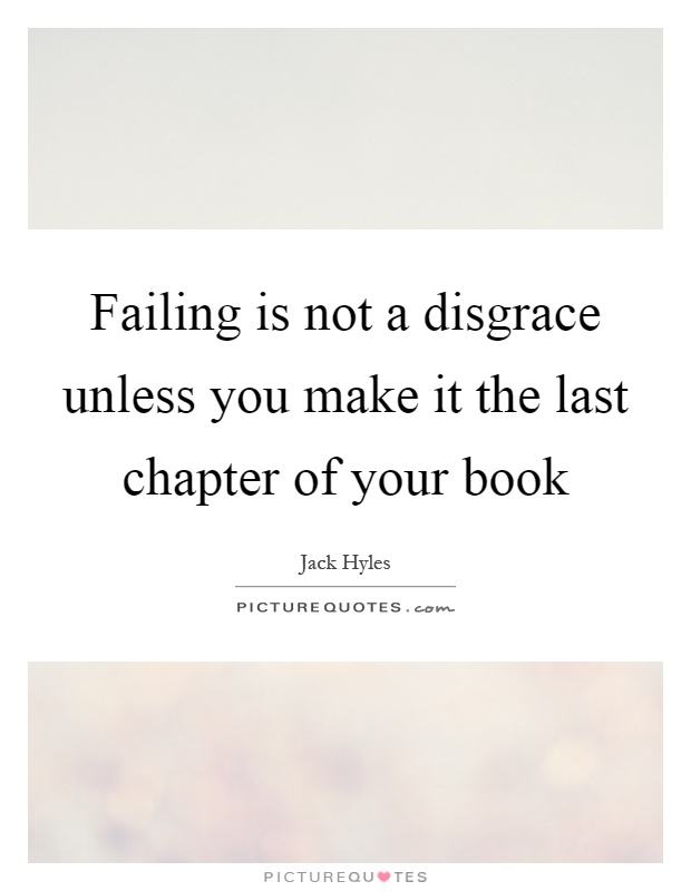 Failing is not a disgrace unless you make it the last chapter of your book Picture Quote #1