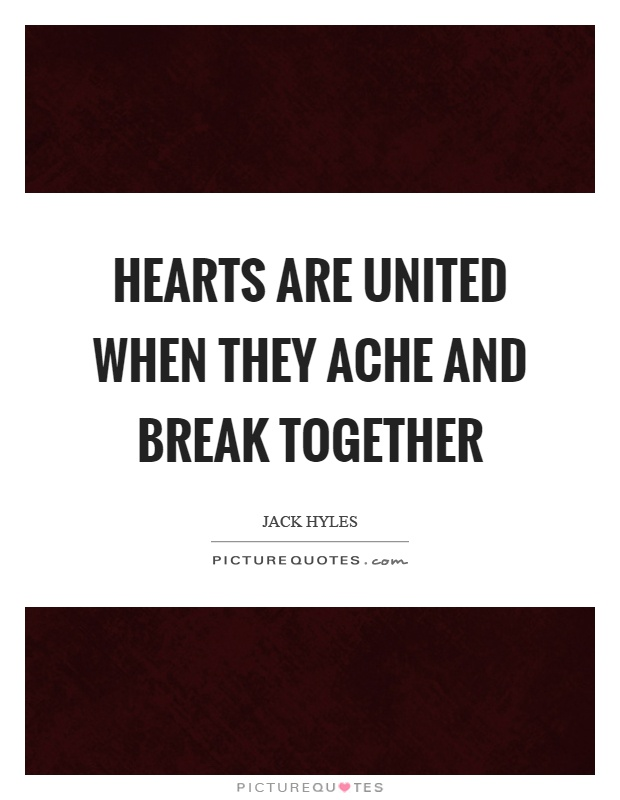 Hearts are united when they ache and break together Picture Quote #1