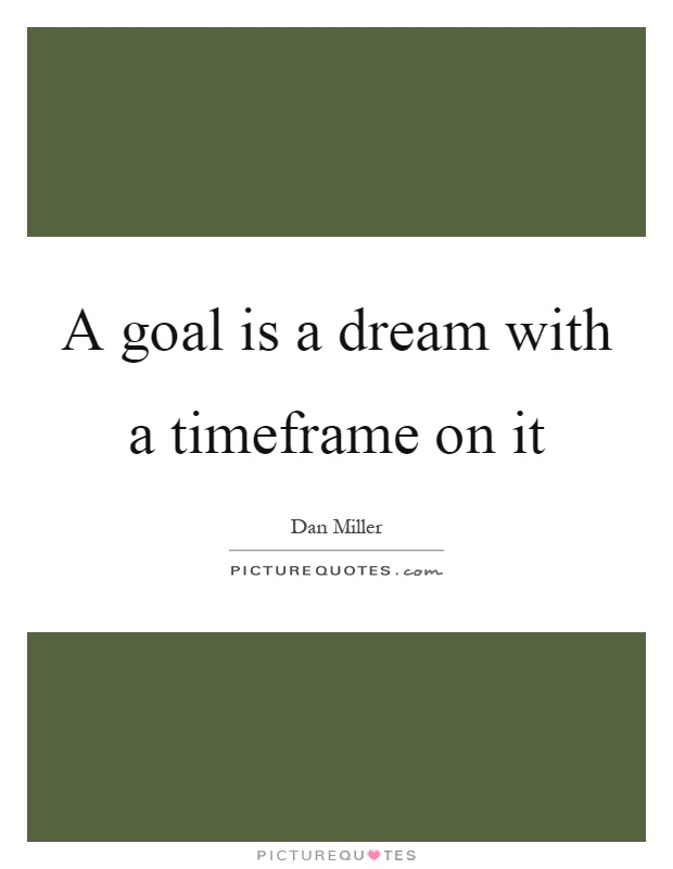 A goal is a dream with a timeframe on it Picture Quote #1