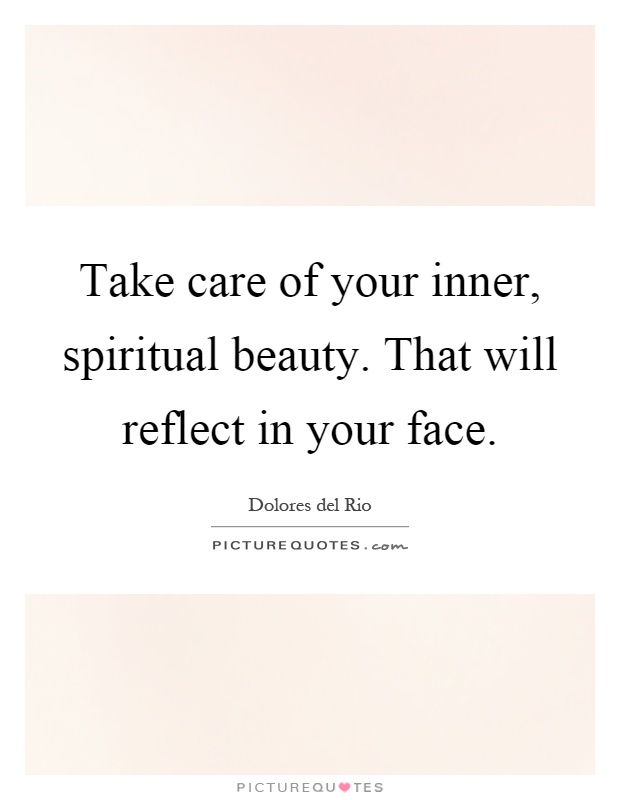 Take care of your inner, spiritual beauty. That will reflect in your face Picture Quote #1
