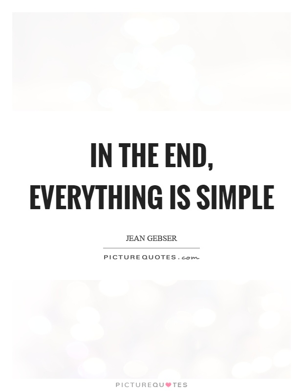 In the end, everything is simple Picture Quote #1