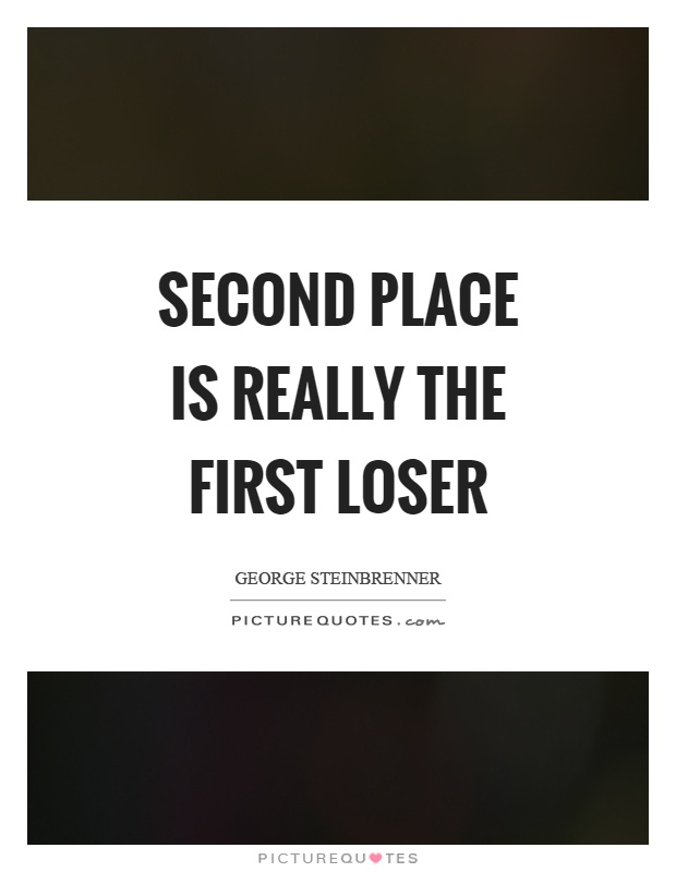 Second place is really the first loser Picture Quote #1