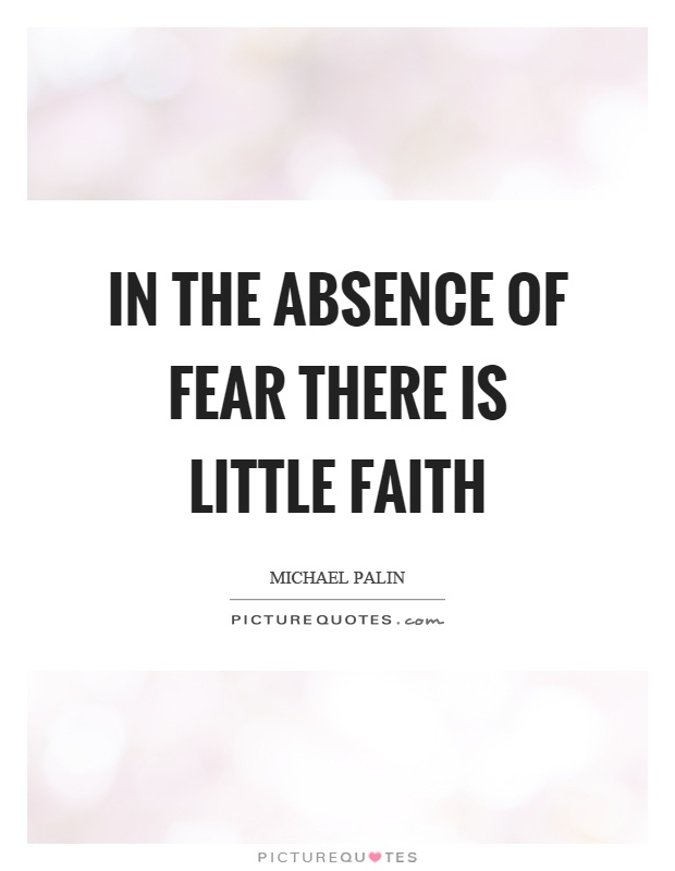 In the absence of fear there is little faith Picture Quote #1