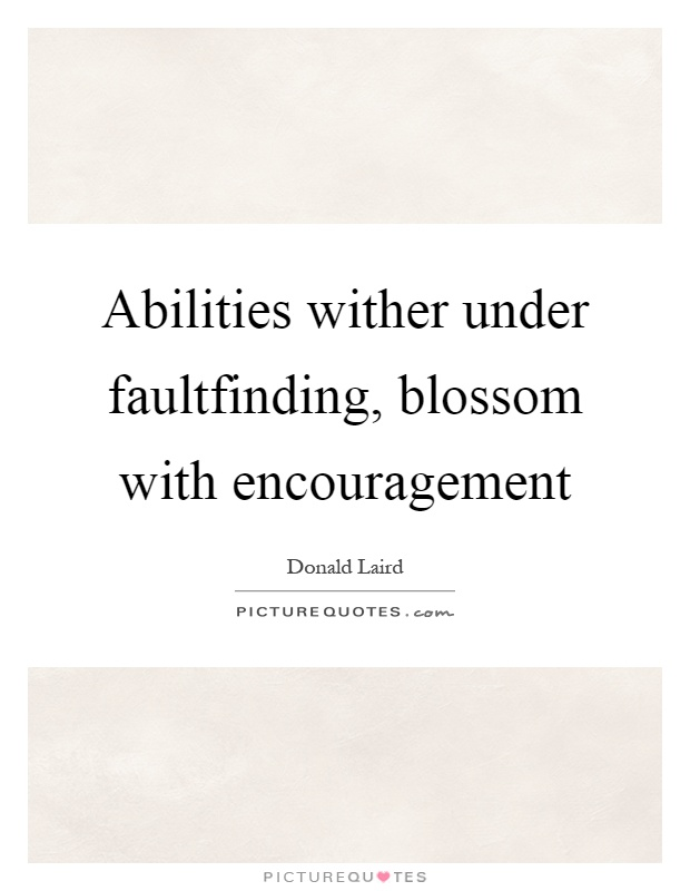 Abilities wither under faultfinding, blossom with encouragement Picture Quote #1