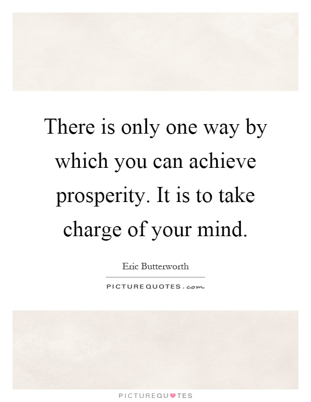 Take Charge Of Your Life Quotes: There Is Only One Way By Which You Can Achieve Prosperity