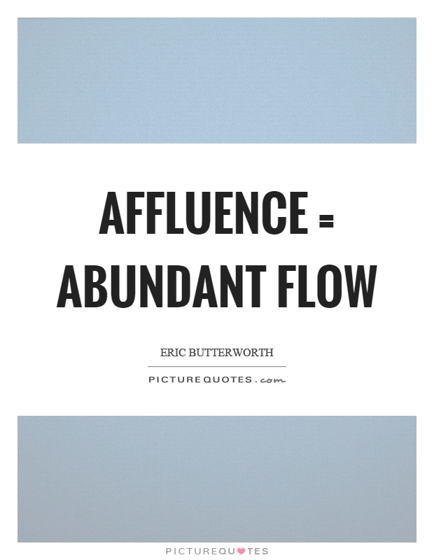 Affluence = abundant flow Picture Quote #1