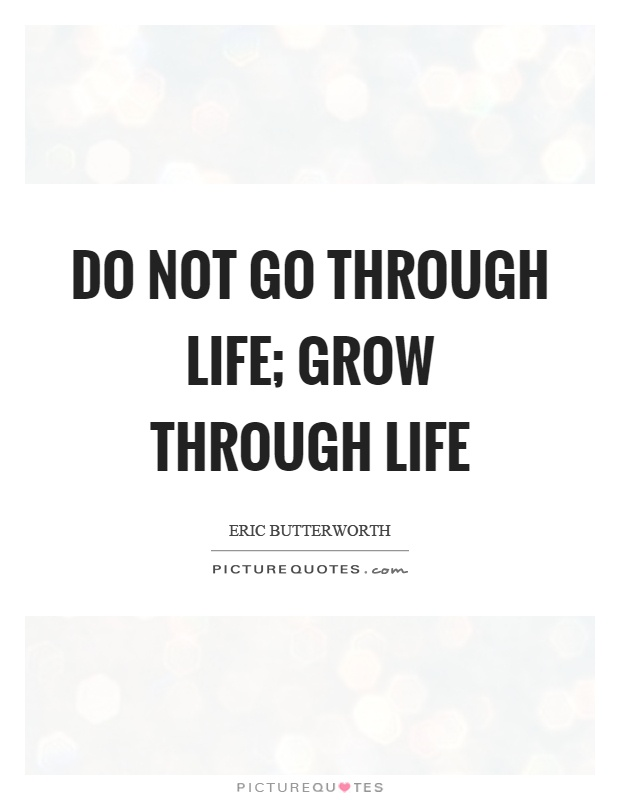 Captivating Do Not Go Through Life; Grow Through Life Picture Quote #1