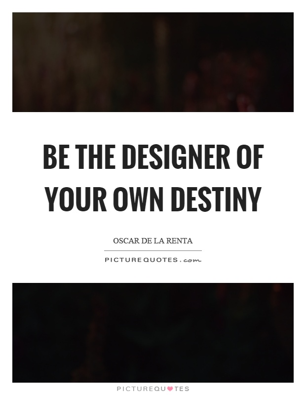 Be the designer of your own destiny Picture Quote #1