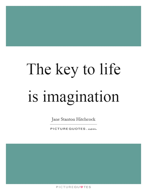 The key to life is imagination Picture Quote #1