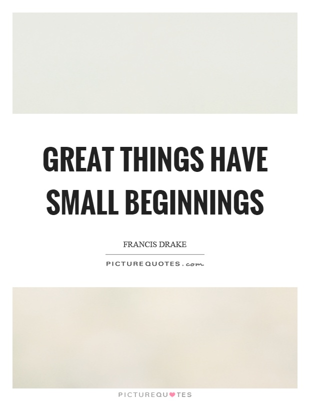 Great things have small beginnings Picture Quote #1