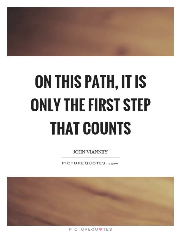 On this path, it is only the first step that counts Picture Quote #1