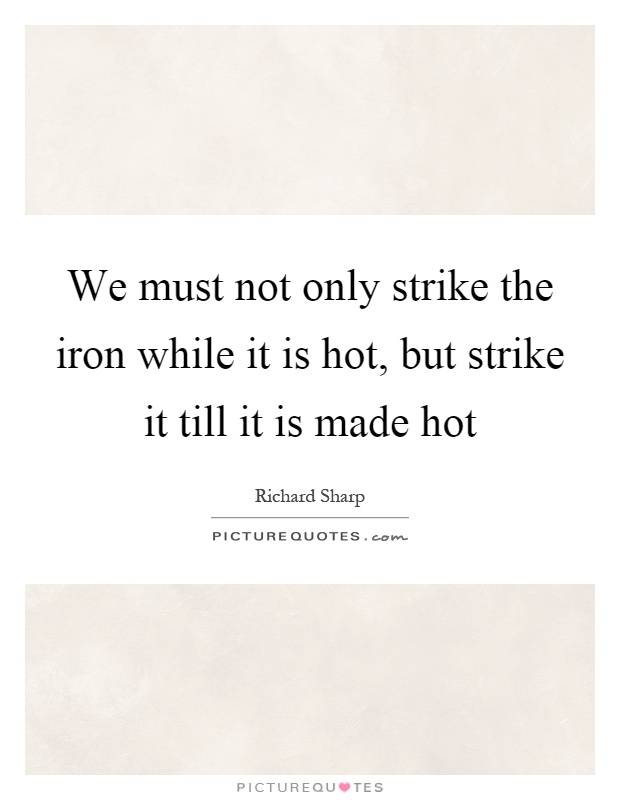 Strike While the Iron is Hot | Meaning & Expansion of Proverb | Essay