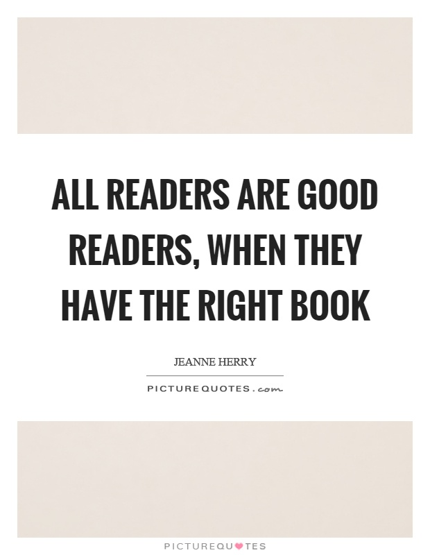 All readers are good readers, when they have the right book Picture Quote #1