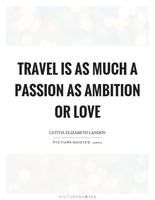 Travel is as much a passion as ambition or love Picture Quote #1