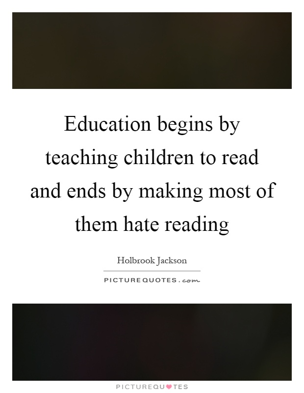 Education begins by teaching children to read and ends by making most of them hate reading Picture Quote #1