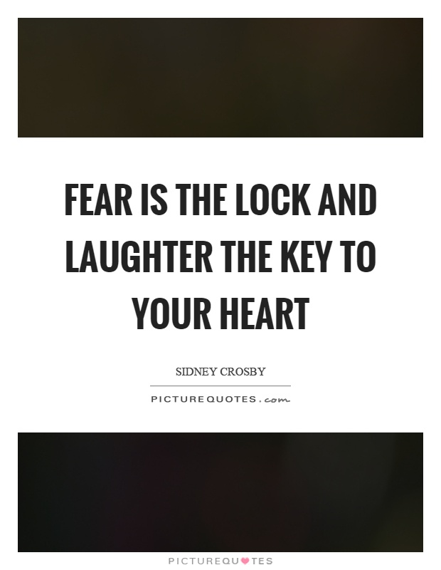 Fear is the lock and laughter the key to your heart Picture Quote #1