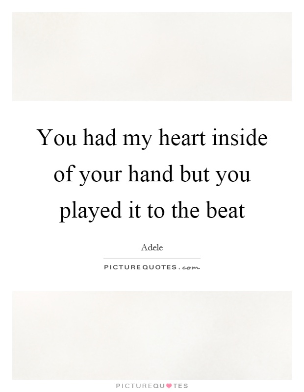 You had my heart inside of your hand but you played it to the beat Picture Quote #1